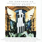 No Compromise: Remembering the Music of Keith Green von Russ Taff