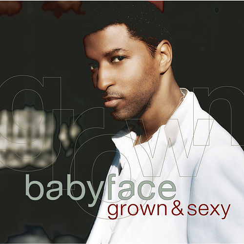 Grown & Sexy by Babyface