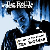 The B-sides by The Ike Reilly Assassination