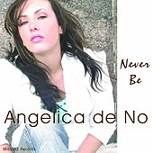 Play & Download Never Be by Angelica De No | Napster