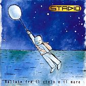 Play & Download Ballate Fra il Cielo E il Mare by Stadio | Napster