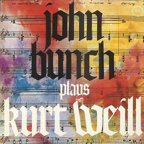 Play & Download John Bunch Plays Kurt Weill by John Bunch | Napster