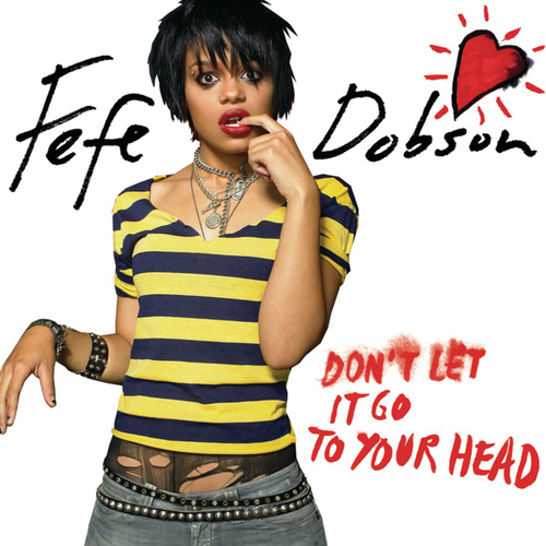 Don't Let It Go To Your Head by Fefe Dobson