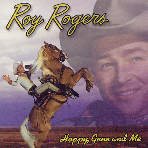 Hoppy, Gene, and Me by Roy Rogers
