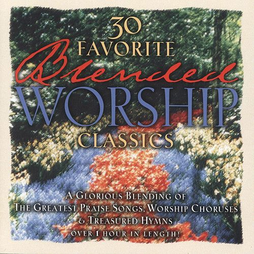 Play & Download 30 Favorite Blended Worship Classics by Various Artists | Napster