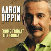Play & Download Come Friday / It's Friday by Aaron Tippin | Napster