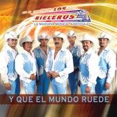 Play & Download Y Que El Mundo Ruede by Los Rieleros Del Norte | Napster