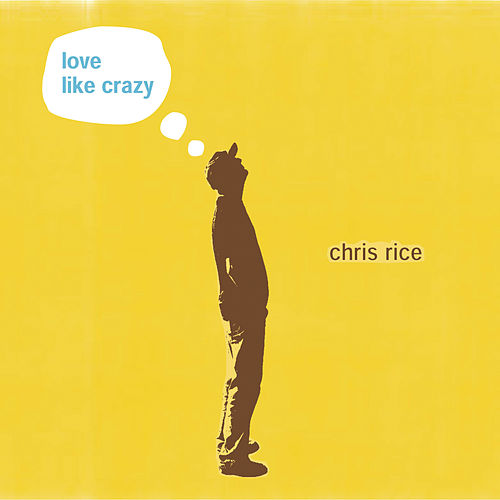 Love Like Crazy by Chris Rice