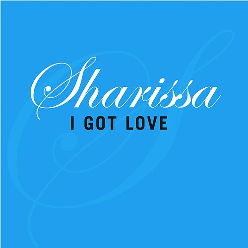 Play & Download I Got Love by Sharissa | Napster
