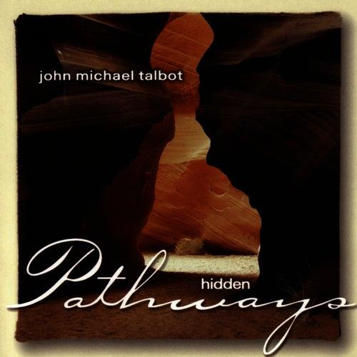 Play & Download Hidden Pathways by John Michael Talbot | Napster