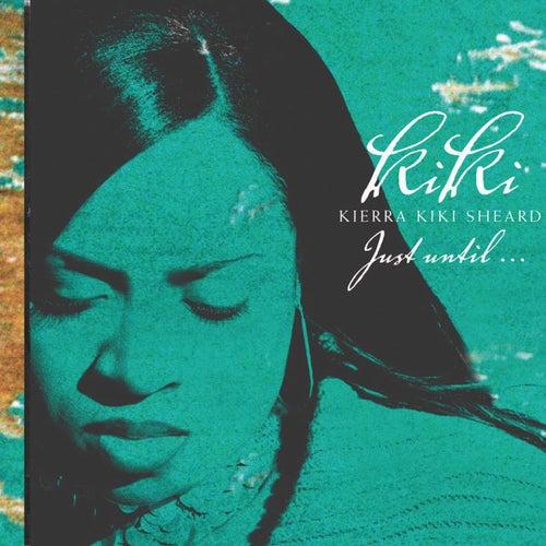 Play & Download Just Until... by Kierra 'Kiki' Sheard | Napster