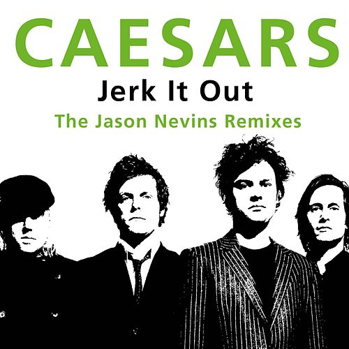 Play & Download Jerk It Out (The Jason Nevins Remixes) by Caesars | Napster