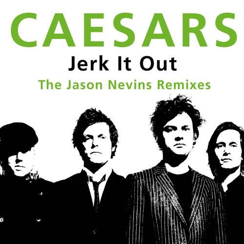 Jerk It Out (The Jason Nevins Remixes) by Caesars