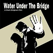 Water Under The Bridge Motion Picture Soundtrack by Various Artists