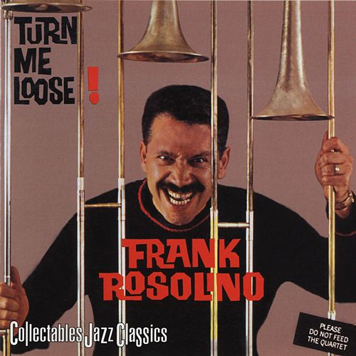Turn Me Loose! by Frank Rosolino