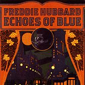 Play & Download Echoes Of Blue by Freddie Hubbard | Napster