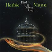 Play & Download Bird In A Silver Cage by Herbie Mann | Napster