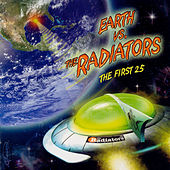 Play & Download Earth Vs. The Radiators: The First 25 by The Radiators | Napster