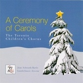 Play & Download A Ceremony Of Carols by Toronto Children's Chorus | Napster