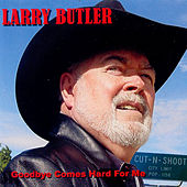Play & Download Goodbye Comes Hard For Me by Larry Butler | Napster