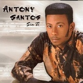 Play & Download Sin Ti by Antony Santos | Napster