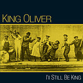 Play & Download I'll Still Be King by King Oliver | Napster