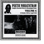 Play & Download Peetie Wheatstraw Vol. 6 1938-1940 by Peetie Wheatstraw | Napster