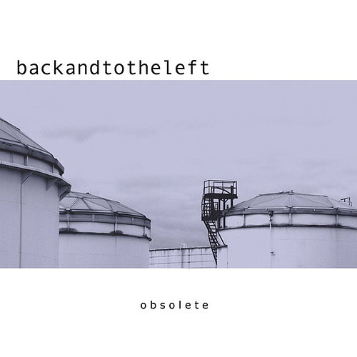Obsolete by Backandtotheleft