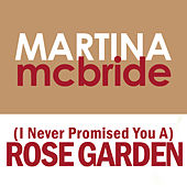 (I Never Promised You A) Rose Garden by Martina McBride