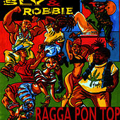 Play & Download Ragga Pon Top by Sly and Robbie | Napster