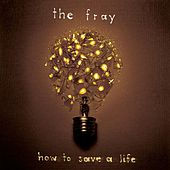 How to Save a Life by The Fray