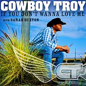 Play & Download If You Don't Wanna Love Me by Cowboy Troy | Napster