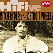 Rhino Hi-Five: Mitch Ryder & The Detroit Wheels by Mitch Ryder and the Detroit Wheels