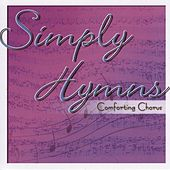 Play & Download Simply Hymns - Comforting Chorus by Various Artists | Napster