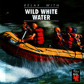 Play & Download Relax With ... Wild White Water by Azzurra Music | Napster
