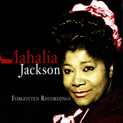 Play & Download The Forgotten Recordings by Mahalia Jackson | Napster