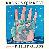 Kronos Quartet Performs Philip Glass by Kronos Quartet