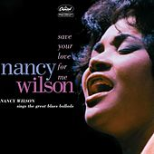 Play & Download Save You Love For Me: Nancy Wilson Sings the Great Blues Ballads by Nancy Wilson | Napster