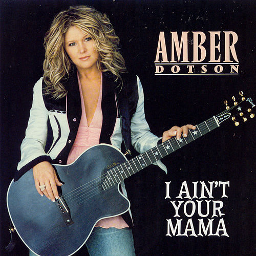 I Ain't Your Mama by Amber Dotson