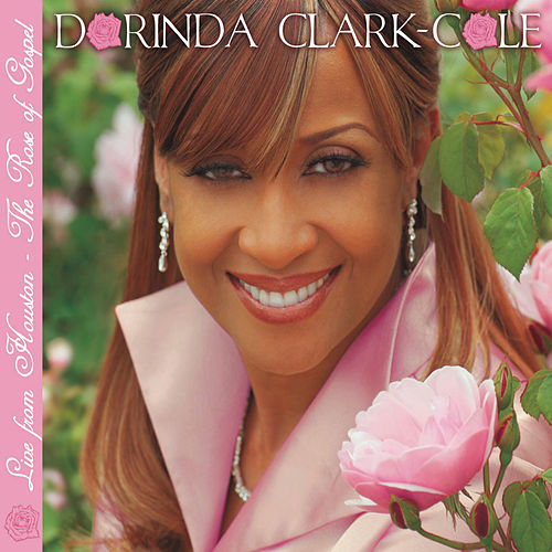 Play & Download Live From Houston - The Rose Of Gospel by Dorinda Clark-Cole | Napster