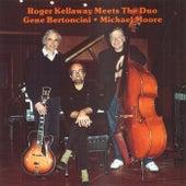 Play & Download Roger Kellaway Meets Gene Bertoncini And Michael Moore by Roger Kellaway | Napster