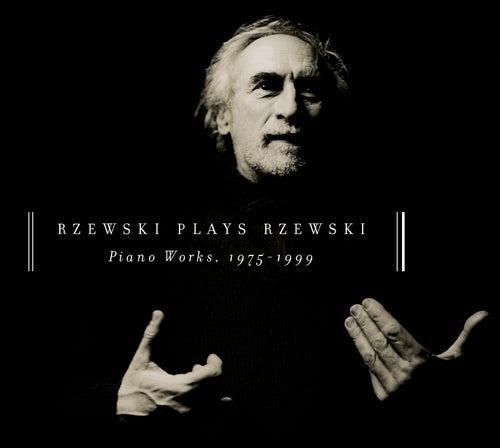 Rzewski Plays Rzewski: Piano Works, 1975 - 1999 by Frederic Rzewski