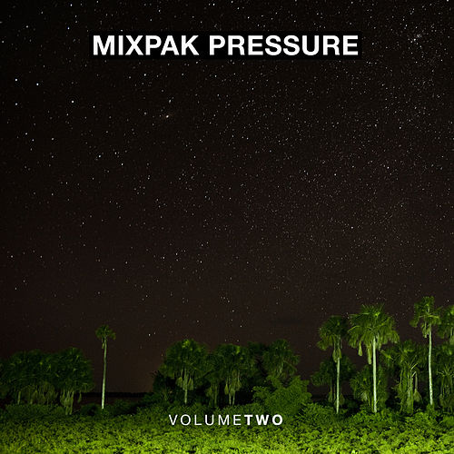 Play & Download Mixpak Pressure: Volume Two by Various Artists | Napster