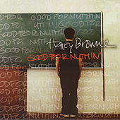 Play & Download Good For Nuthin' by Honey Browne | Napster