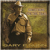 Play & Download Something For The Trail by Gary P. Nunn | Napster