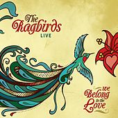 Play & Download We Belong to the Love (Live) by The Ragbirds | Napster