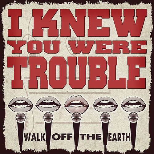 Play & Download I Knew You Were Trouble by Walk off the Earth | Napster