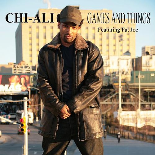 Games and Things (feat. Fat Joe) by Chi-Ali