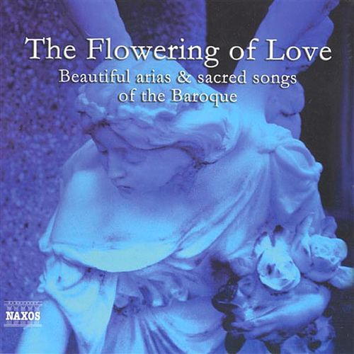 Play & Download Flowering of Love, (The) - Beautiful Arias and Sacred Songs of the Baroque by Various Artists | Napster