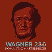 Play & Download Wagner 200 Years - Romantic Masterpieces by Various Artists | Napster